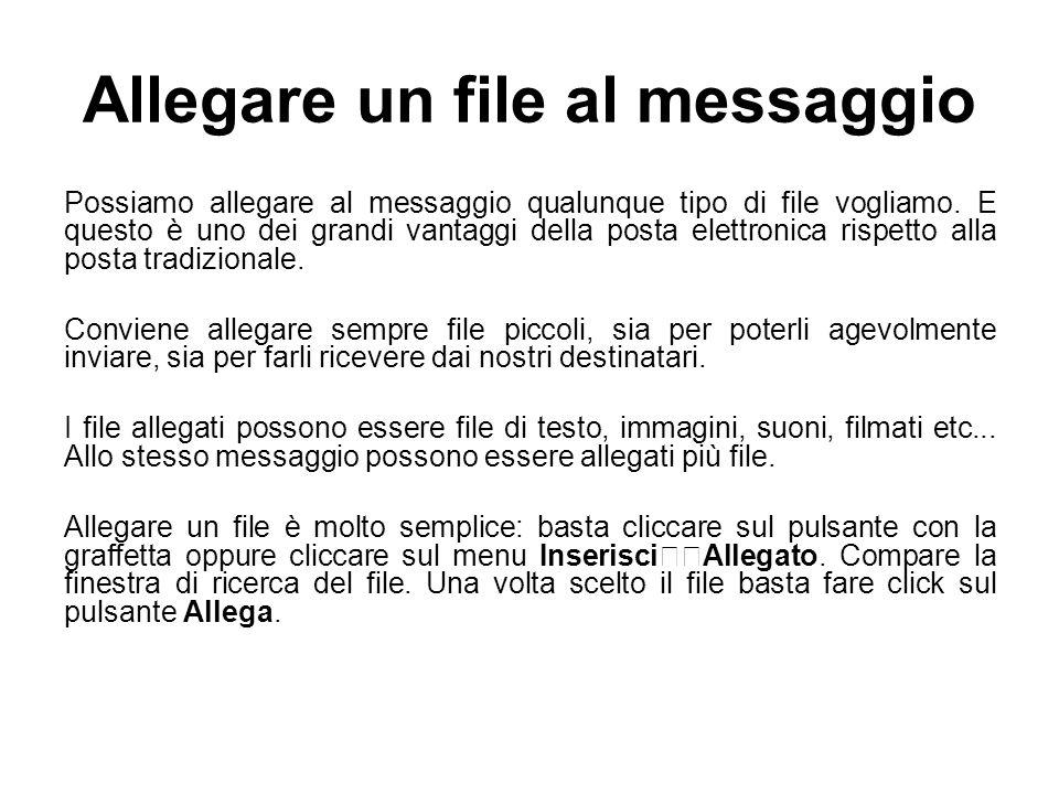 Allegare un file al messaggio Possiamo allegare al messaggio qualunque tipo di file vogliamo. E questo è uno dei grandi vantaggi della posta elettroni