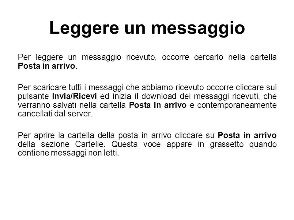 Leggere un messaggio Per leggere un messaggio ricevuto, occorre cercarlo nella cartella Posta in arrivo. Per scaricare tutti i messaggi che abbiamo ri
