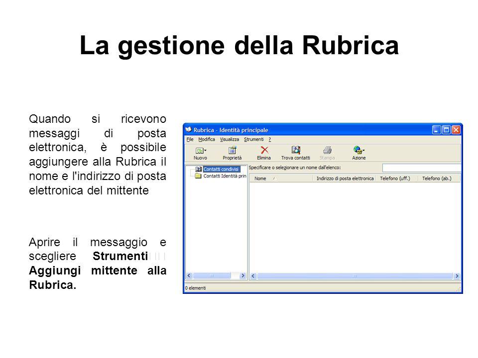 La gestione della Rubrica Quando si ricevono messaggi di posta elettronica, è possibile aggiungere alla Rubrica il nome e l'indirizzo di posta elettro