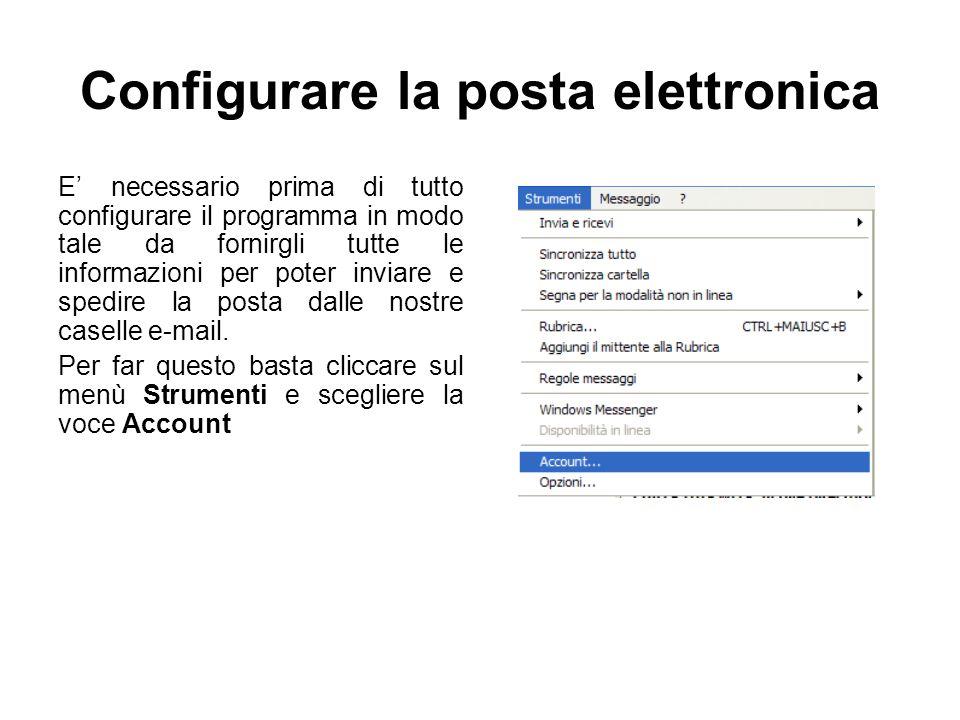 Configurare la posta elettronica E' necessario prima di tutto configurare il programma in modo tale da fornirgli tutte le informazioni per poter invia