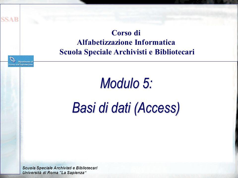 Scuola Speciale Archivisti e Bibliotecari Università di Roma La Sapienza Modulo 5: Basi di dati (Access) Corso di Alfabetizzazione Informatica Scuola Speciale Archivisti e Bibliotecari