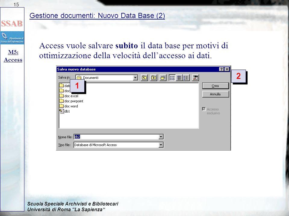 Scuola Speciale Archivisti e Bibliotecari Università di Roma La Sapienza Access vuole salvare subito il data base per motivi di ottimizzazione della velocità dell'accesso ai dati.