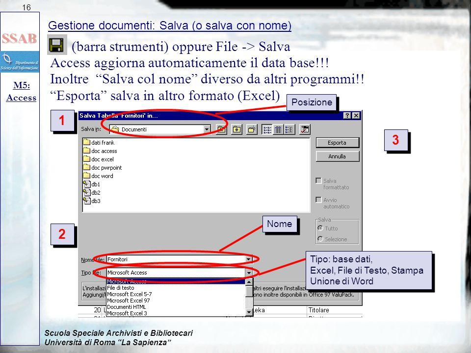 Scuola Speciale Archivisti e Bibliotecari Università di Roma La Sapienza (barra strumenti) oppure File -> Salva Access aggiorna automaticamente il data base!!.