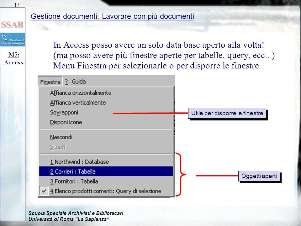 Scuola Speciale Archivisti e Bibliotecari Università di Roma La Sapienza Gestione documenti: Lavorare con più documenti M5: Access 17 In Access posso avere un solo data base aperto alla volta.