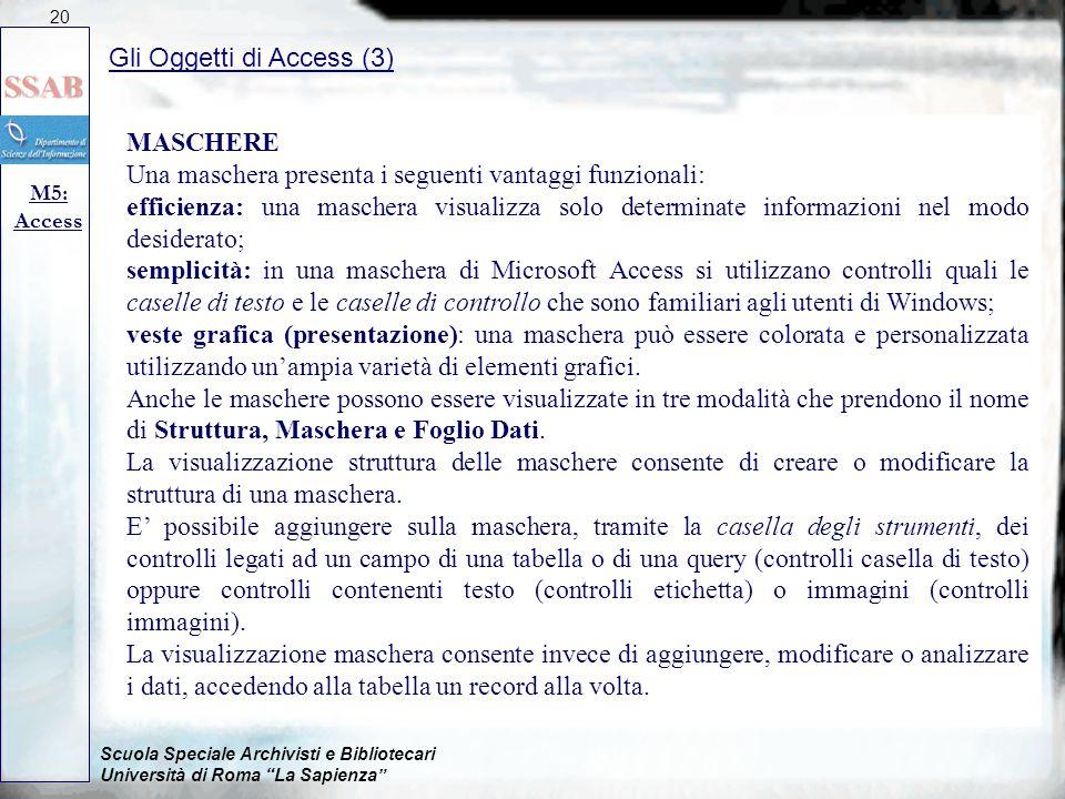 """Scuola Speciale Archivisti e Bibliotecari Università di Roma """"La Sapienza"""" Gli Oggetti di Access (3) M5: Access 20 MASCHERE Una maschera presenta i se"""