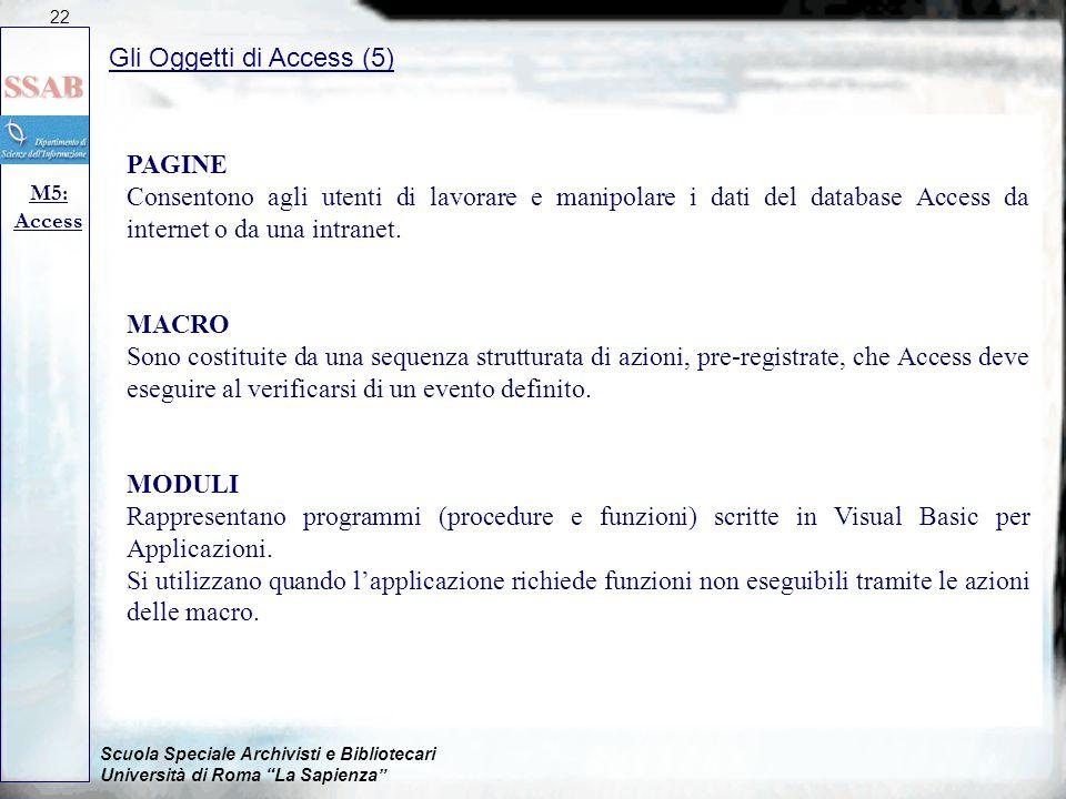 Scuola Speciale Archivisti e Bibliotecari Università di Roma La Sapienza Gli Oggetti di Access (5) M5: Access 22 PAGINE Consentono agli utenti di lavorare e manipolare i dati del database Access da internet o da una intranet.