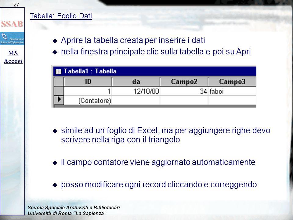 """Scuola Speciale Archivisti e Bibliotecari Università di Roma """"La Sapienza"""" Tabella: Foglio Dati M5: Access 27 u Aprire la tabella creata per inserire"""