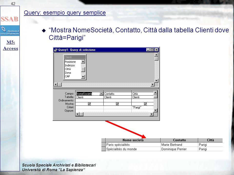 """Scuola Speciale Archivisti e Bibliotecari Università di Roma """"La Sapienza"""" Query: esempio query semplice M5: Access 42 u """"Mostra NomeSocietà, Contatto"""
