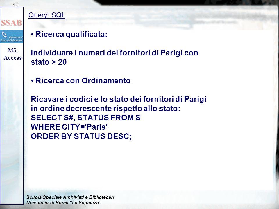 """Scuola Speciale Archivisti e Bibliotecari Università di Roma """"La Sapienza"""" Query: SQL M5: Access 47 Ricerca qualificata: Individuare i numeri dei forn"""