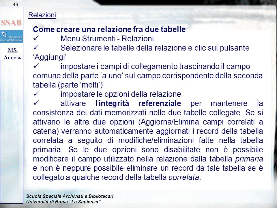 """Scuola Speciale Archivisti e Bibliotecari Università di Roma """"La Sapienza"""" Relazioni M5: Access 48 Come creare una relazione fra due tabelle Menu Stru"""
