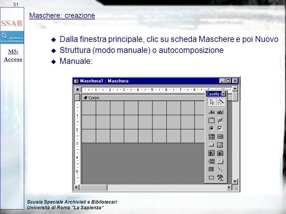 """Scuola Speciale Archivisti e Bibliotecari Università di Roma """"La Sapienza"""" Maschere: creazione M5: Access 51 u Dalla finestra principale, clic su sche"""