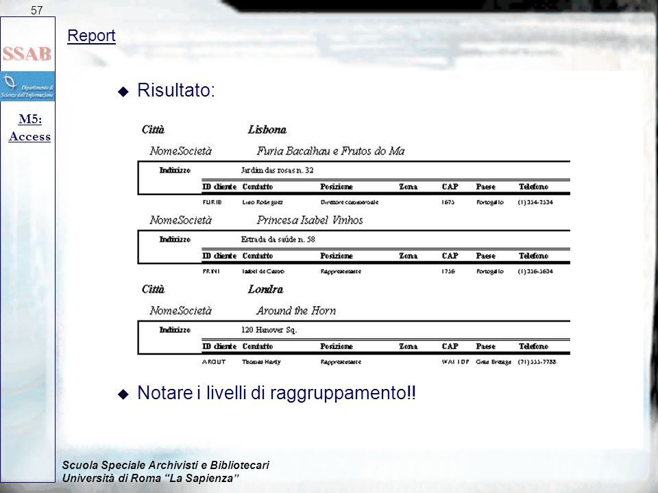 Scuola Speciale Archivisti e Bibliotecari Università di Roma La Sapienza Report M5: Access 57 u Risultato: u Notare i livelli di raggruppamento!!