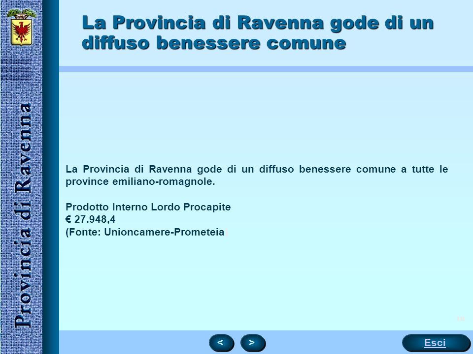 18 La Provincia di Ravenna gode di un diffuso benessere comune La Provincia di Ravenna gode di un diffuso benessere comune a tutte le province emiliano-romagnole.