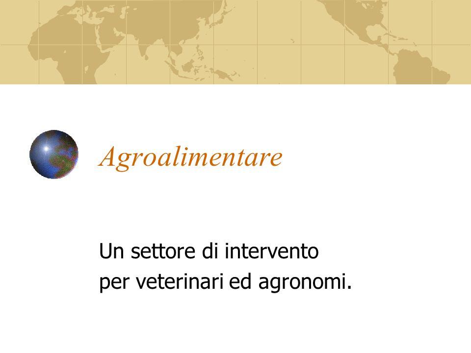 Agroalimentare Un settore di intervento per veterinari ed agronomi.
