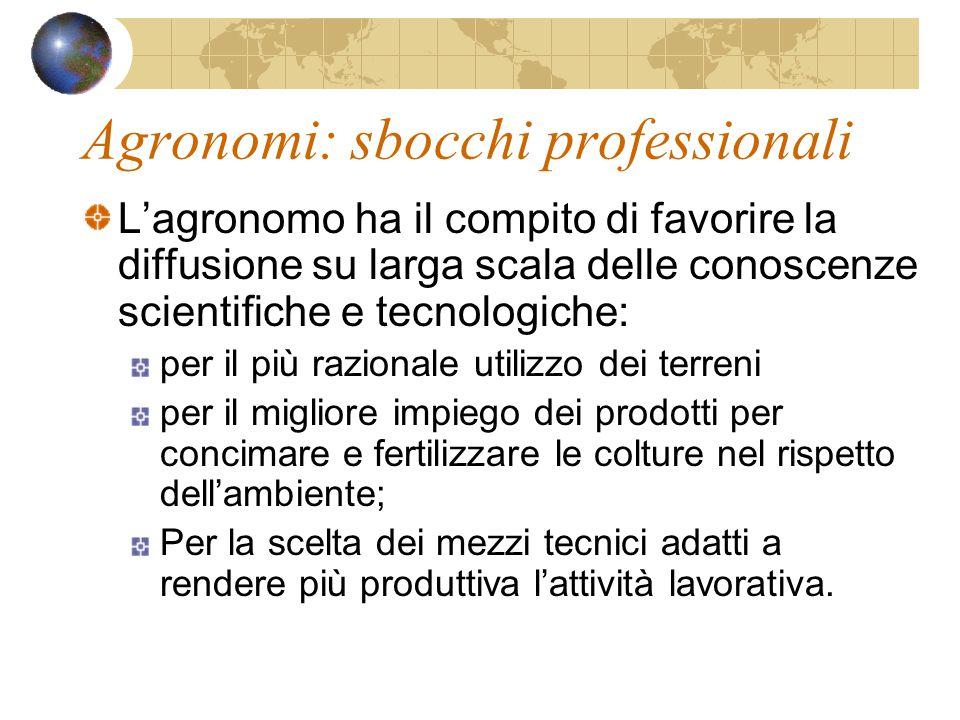 Agronomi: sbocchi professionali Le competenze agronomiche spaziano dalla professione tradizionale ai campi apparentemente lontani dell'informatica, ad es.