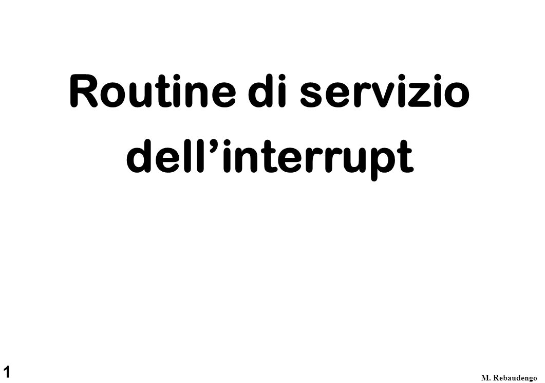 1 M. Rebaudengo Routine di servizio dell'interrupt