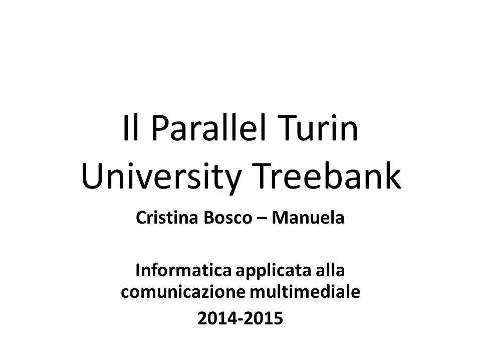 ParTUT ParTUT è il primo treebank parallelo costruito utilizzando il formato di TUT; lo possiamo definire secondo le seguenti direzioni: composizione e dimensione del corpus formato di annotazione utilizzo collocazione rispetto ad altri progetti e risorse