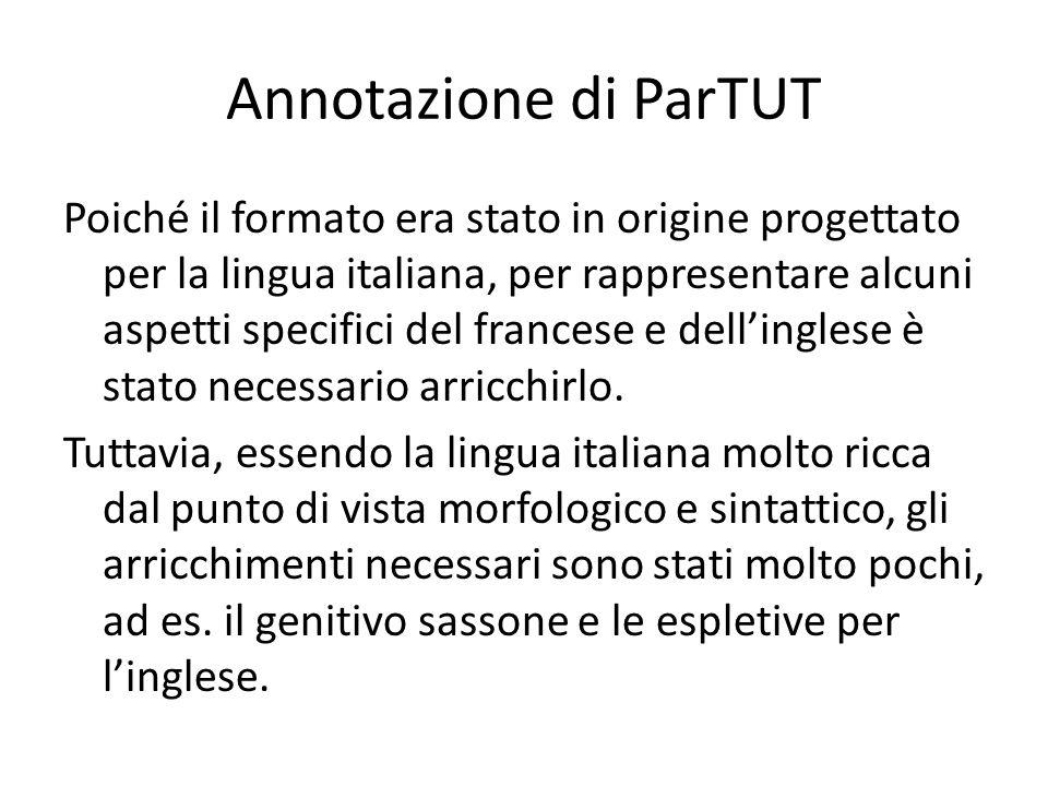 Annotazione di ParTUT Poiché il formato era stato in origine progettato per la lingua italiana, per rappresentare alcuni aspetti specifici del francese e dell'inglese è stato necessario arricchirlo.