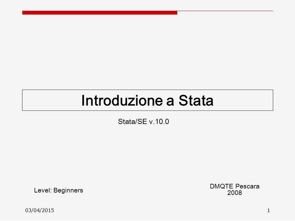 03/04/20151 Introduzione a Stata DMQTE Pescara 2008 Level: Beginners Stata/SE v.10.0