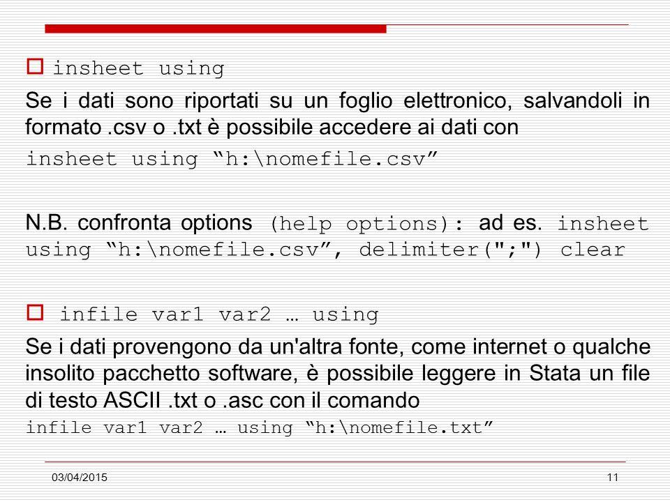 03/04/201511  insheet using Se i dati sono riportati su un foglio elettronico, salvandoli in formato.csv o.txt è possibile accedere ai dati con insheet using h:\nomefile.csv N.B.