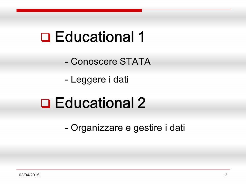 03/04/20152  Educational 1 - Conoscere STATA - Leggere i dati  Educational 2 - Organizzare e gestire i dati