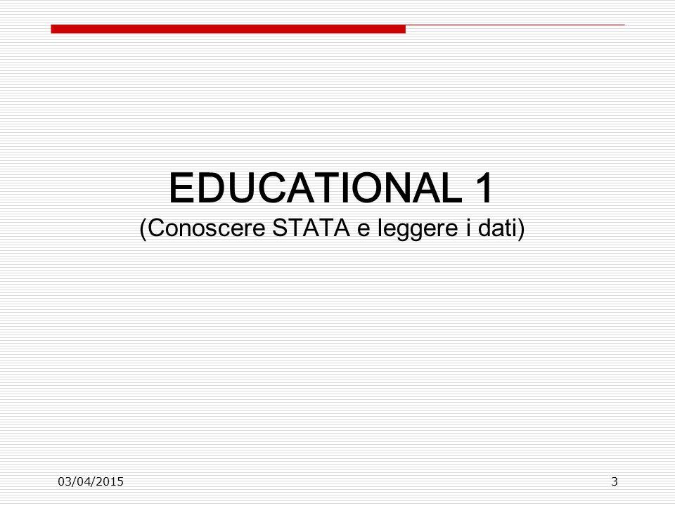 03/04/20153 EDUCATIONAL 1 (Conoscere STATA e leggere i dati)