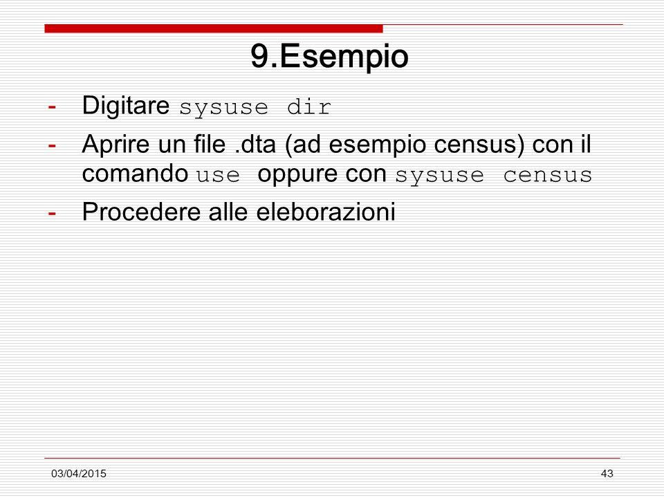 03/04/201543 9.Esempio -Digitare sysuse dir -Aprire un file.dta (ad esempio census) con il comando use oppure con sysuse census -Procedere alle elebor