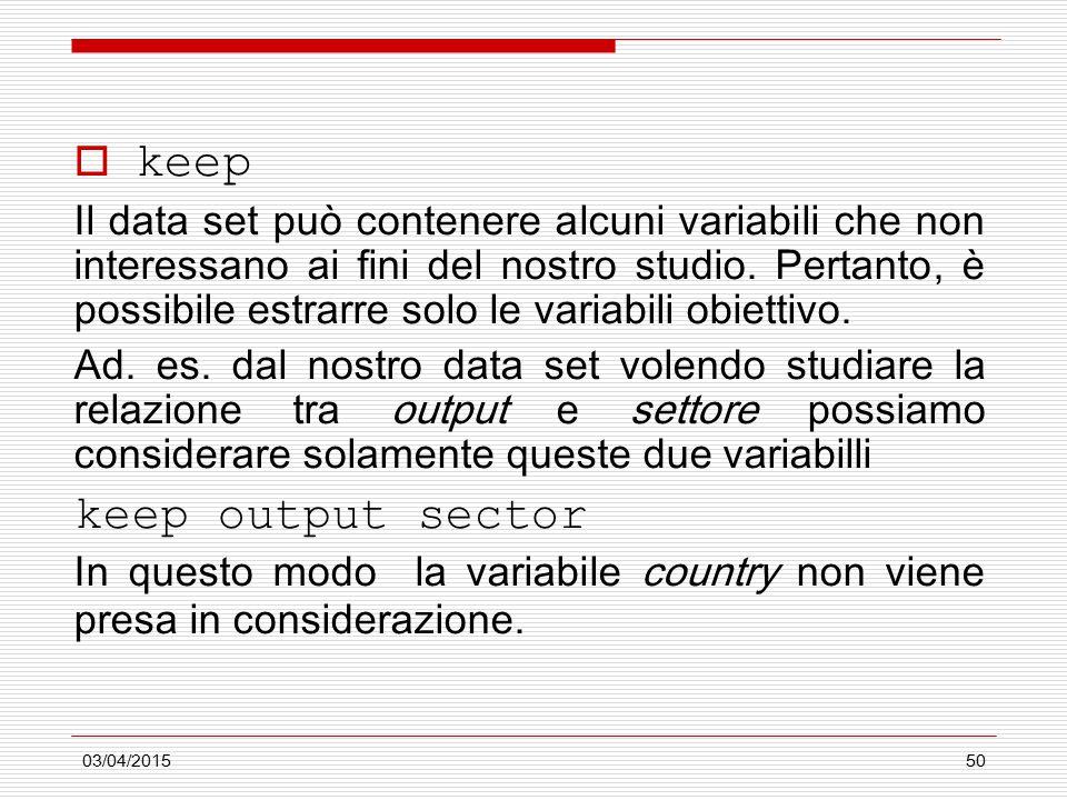 03/04/201550  keep Il data set può contenere alcuni variabili che non interessano ai fini del nostro studio.