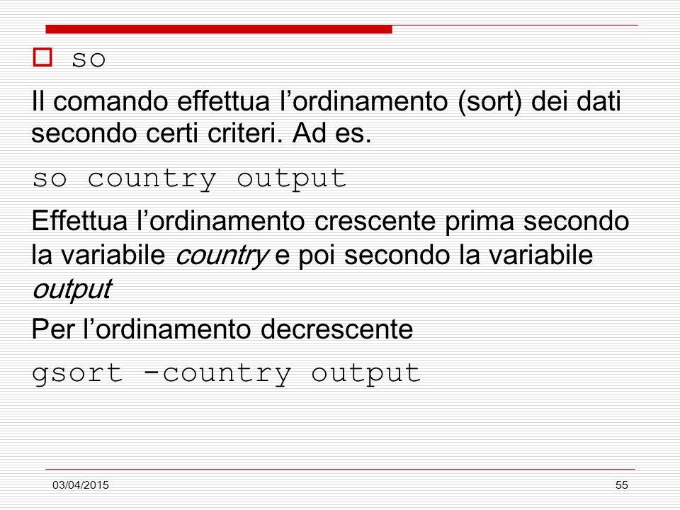 03/04/201555  so Il comando effettua l'ordinamento (sort) dei dati secondo certi criteri. Ad es. so country output Effettua l'ordinamento crescente p