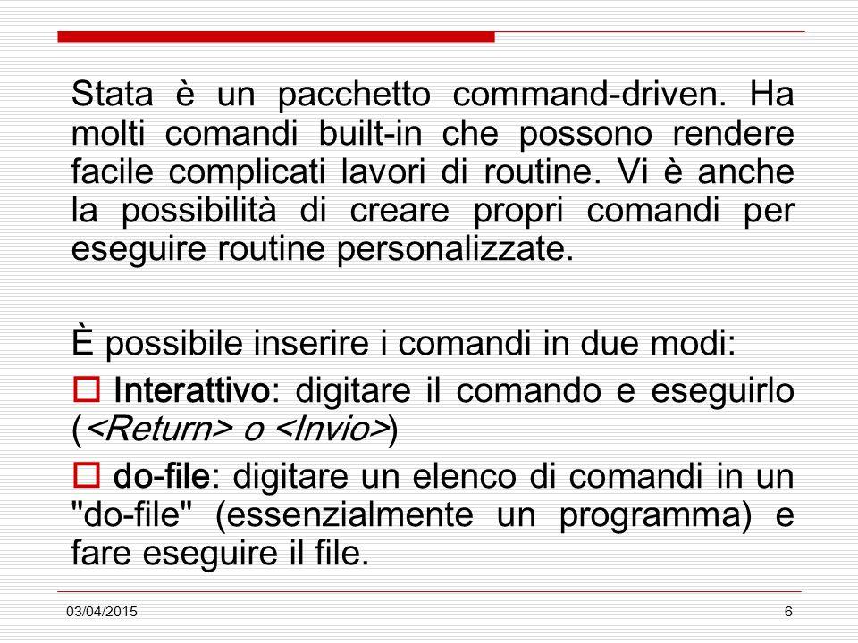 03/04/20156 Stata è un pacchetto command-driven. Ha molti comandi built-in che possono rendere facile complicati lavori di routine. Vi è anche la poss