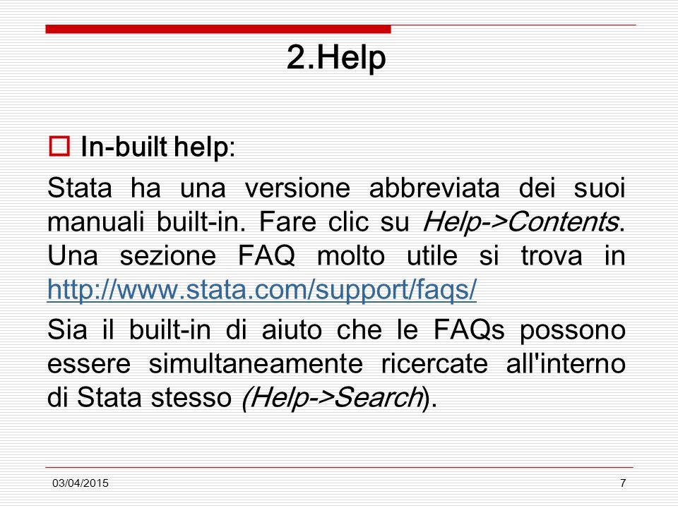 03/04/20157 2.Help  In-built help: Stata ha una versione abbreviata dei suoi manuali built-in. Fare clic su Help->Contents. Una sezione FAQ molto uti