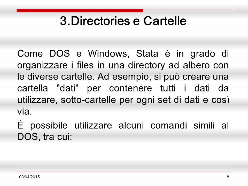 03/04/20158 3.Directories e Cartelle Come DOS e Windows, Stata è in grado di organizzare i files in una directory ad albero con le diverse cartelle. A