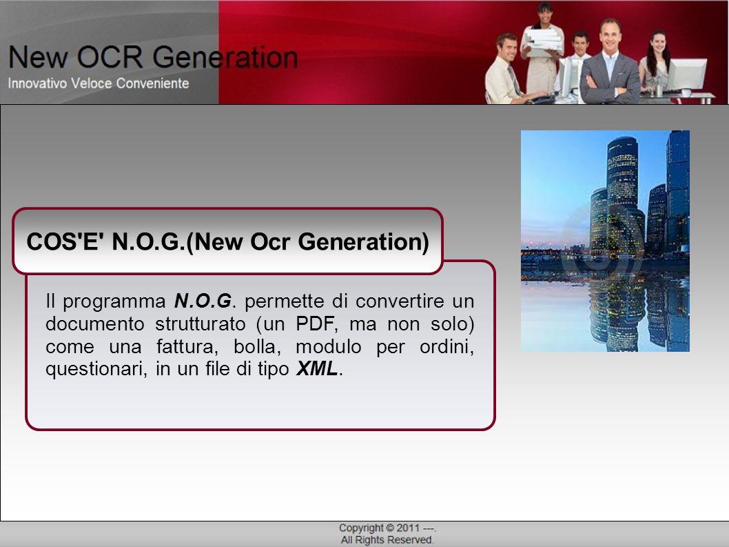 COS'E' N.O.G.(New Ocr Generation) Il programma N.O.G. permette di convertire un documento strutturato (un PDF, ma non solo) come una fattura, bolla, m