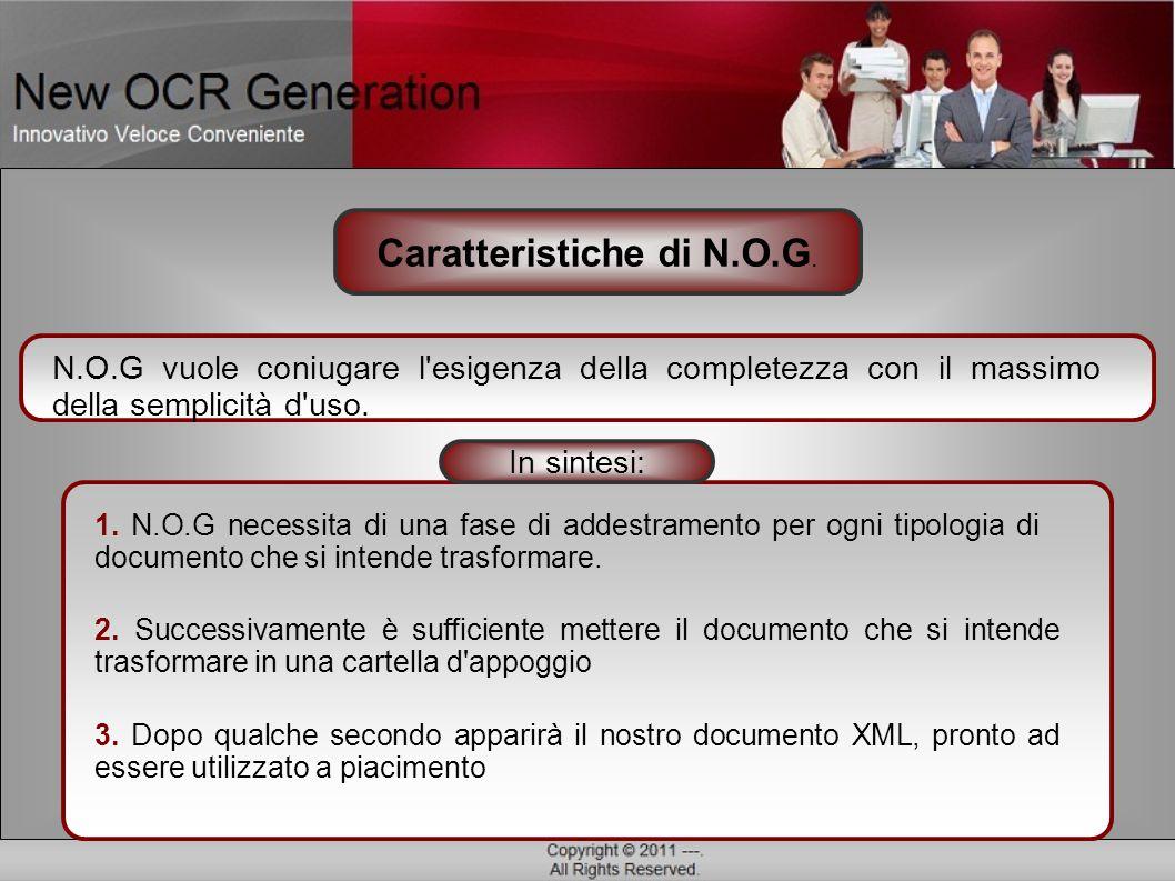N.O.G vuole coniugare l'esigenza della completezza con il massimo della semplicità d'uso. 1. N.O.G necessita di una fase di addestramento per ogni tip