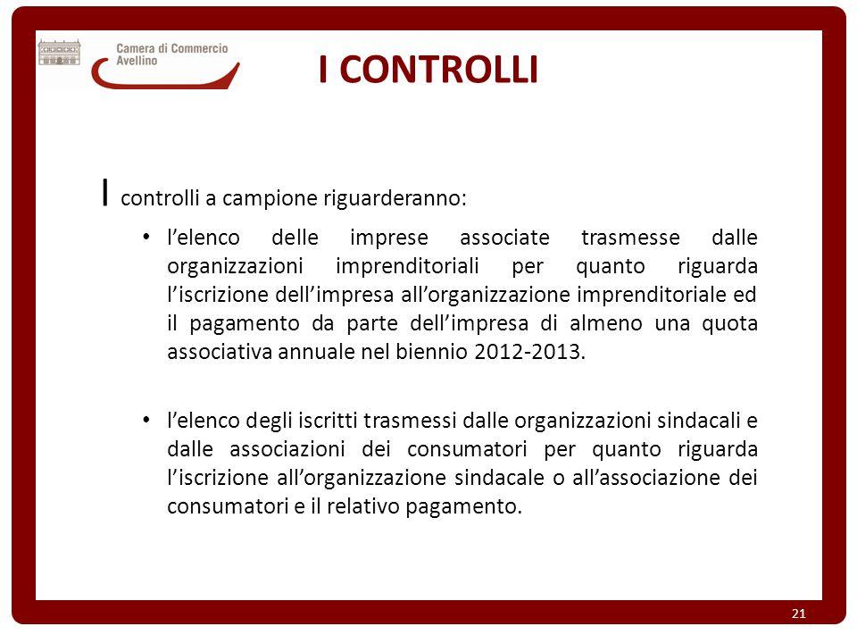 I CONTROLLI I controlli a campione riguarderanno: l'elenco delle imprese associate trasmesse dalle organizzazioni imprenditoriali per quanto riguarda