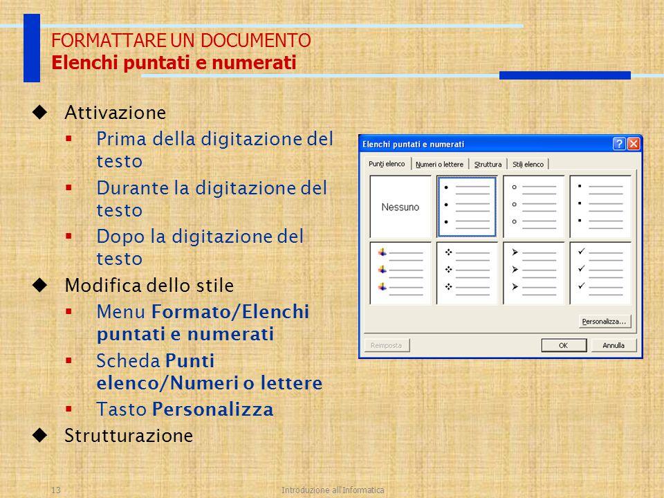 Introduzione all'Informatica13 FORMATTARE UN DOCUMENTO Elenchi puntati e numerati  Attivazione  Prima della digitazione del testo  Durante la digit
