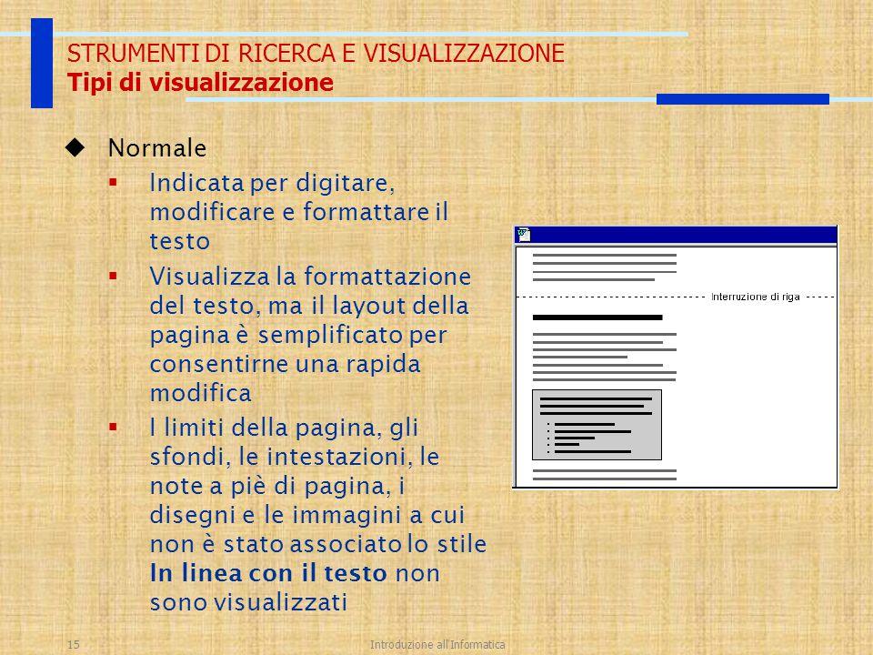 Introduzione all'Informatica15 STRUMENTI DI RICERCA E VISUALIZZAZIONE Tipi di visualizzazione  Normale  Indicata per digitare, modificare e formatta