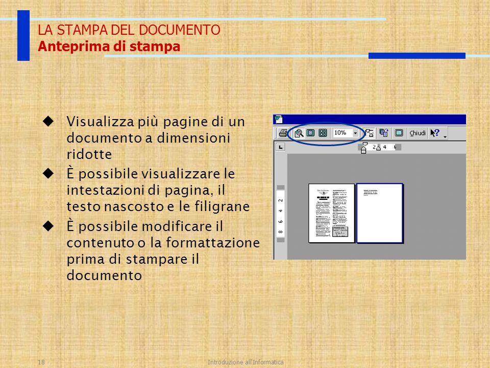 Introduzione all'Informatica18 LA STAMPA DEL DOCUMENTO Anteprima di stampa  Visualizza più pagine di un documento a dimensioni ridotte  È possibile