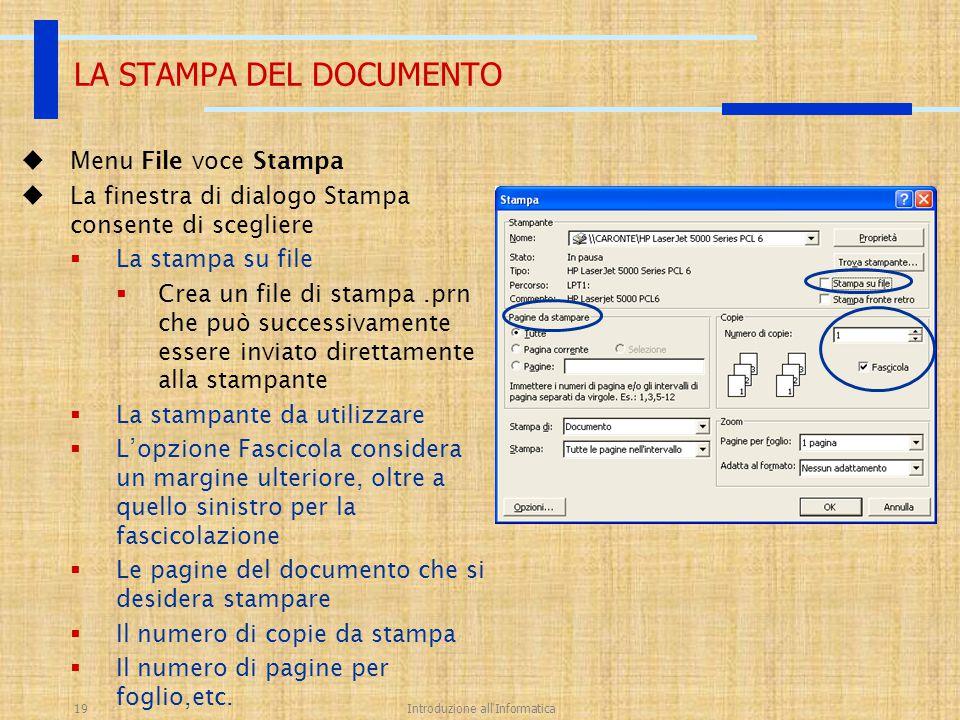 Introduzione all'Informatica19 LA STAMPA DEL DOCUMENTO  Menu File voce Stampa  La finestra di dialogo Stampa consente di scegliere  La stampa su fi