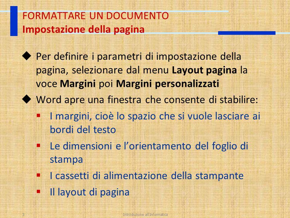 Introduzione all'Informatica3 FORMATTARE UN DOCUMENTO Impostazione della pagina  Per definire i parametri di impostazione della pagina, selezionare d