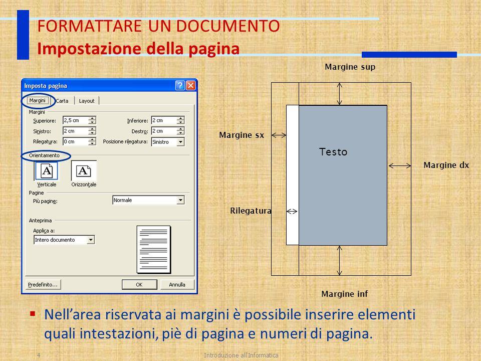 Introduzione all'Informatica4 FORMATTARE UN DOCUMENTO Impostazione della pagina Testo Margine dx Margine sx Margine sup Margine inf Rilegatura  Nell'