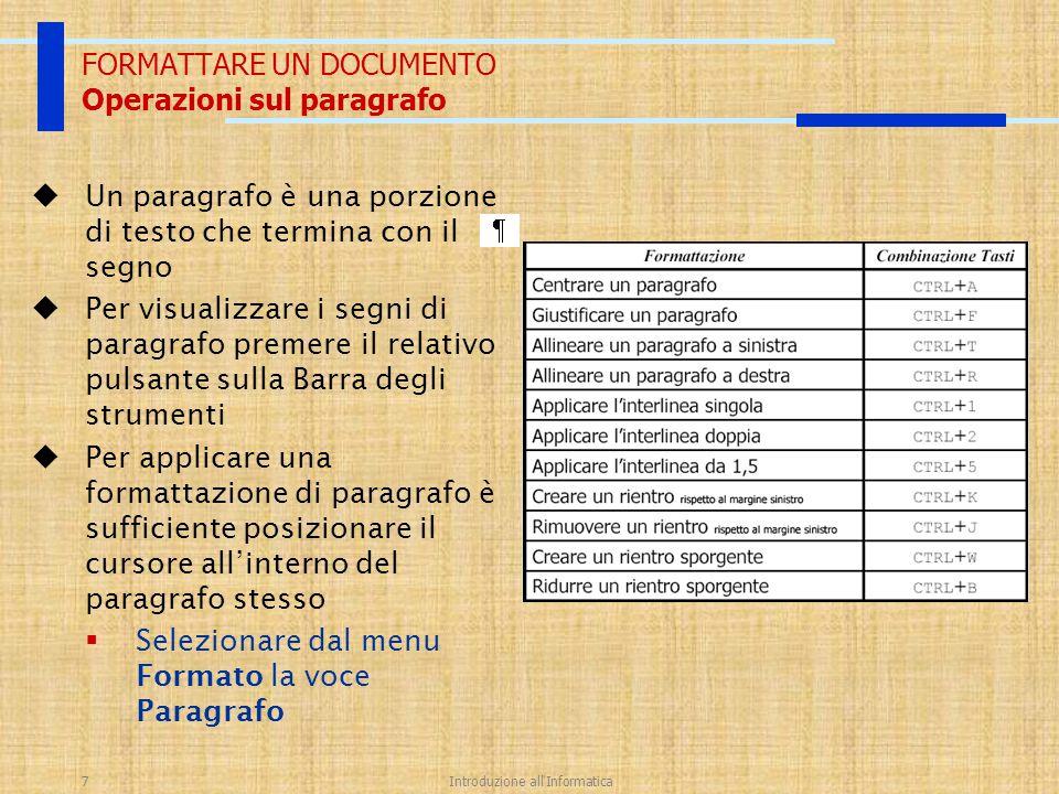 Introduzione all'Informatica7 FORMATTARE UN DOCUMENTO Operazioni sul paragrafo  Un paragrafo è una porzione di testo che termina con il segno  Per v