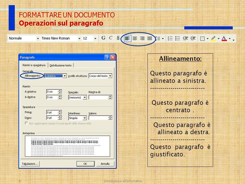 Introduzione all'Informatica8 FORMATTARE UN DOCUMENTO Operazioni sul paragrafo Allineamento: Questo paragrafo è allineato a sinistra. ----------------