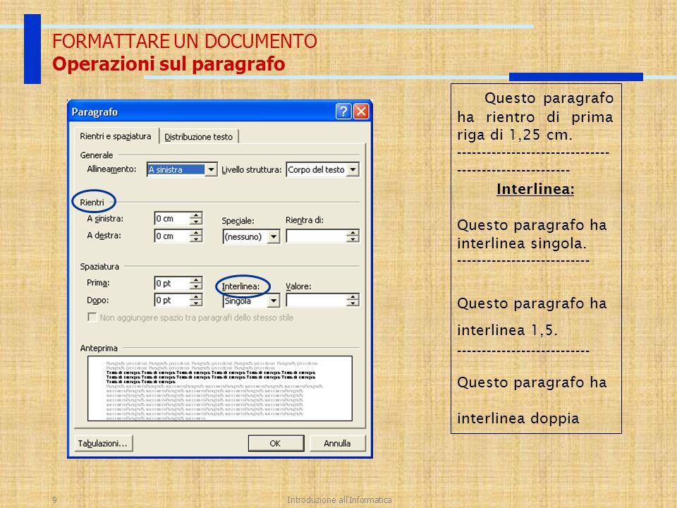 Introduzione all'Informatica9 FORMATTARE UN DOCUMENTO Operazioni sul paragrafo Questo paragrafo ha rientro di prima riga di 1,25 cm. -----------------