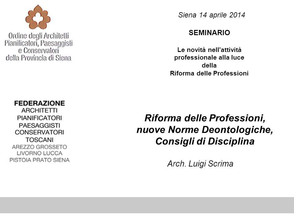 Siena 14 aprile 2014 SEMINARIO Le novità nell'attività professionale alla luce della Riforma delle Professioni Riforma delle Professioni, nuove Norme