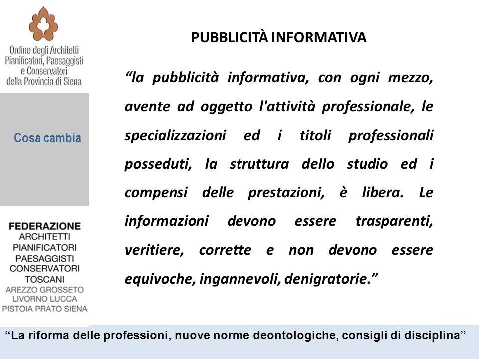 """Cosa cambia PUBBLICITÀ INFORMATIVA """"la pubblicità informativa, con ogni mezzo, avente ad oggetto l'attività professionale, le specializzazioni ed i ti"""