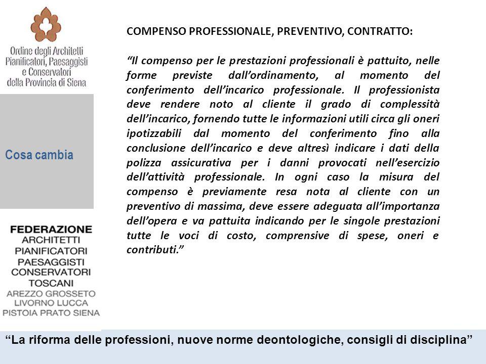 """Cosa cambia COMPENSO PROFESSIONALE, PREVENTIVO, CONTRATTO: """"Il compenso per le prestazioni professionali è pattuito, nelle forme previste dall'ordinam"""