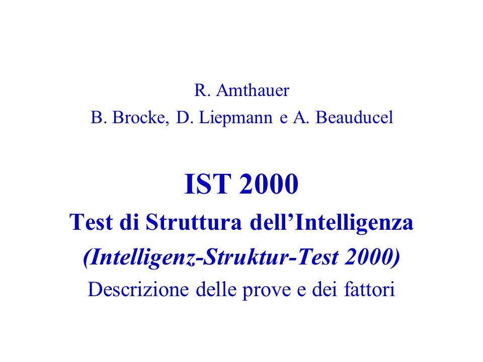 R. Amthauer B. Brocke, D. Liepmann e A. Beauducel IST 2000 Test di Struttura dell'Intelligenza (Intelligenz-Struktur-Test 2000) Descrizione delle prov