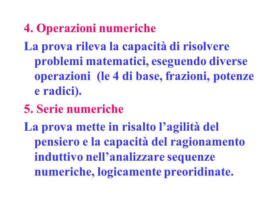 4. Operazioni numeriche La prova rileva la capacità di risolvere problemi matematici, eseguendo diverse operazioni (le 4 di base, frazioni, potenze e