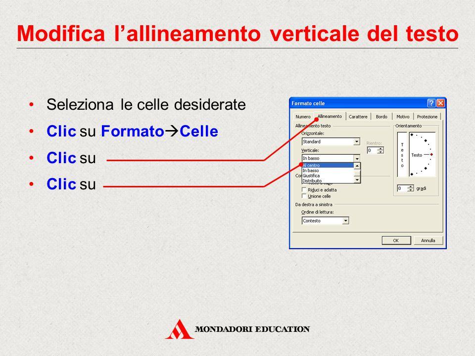 Modifica l'allineamento verticale del testo Seleziona le celle desiderate Clic su Formato  Celle Clic su